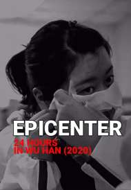 Epicenter - 24 Hours in Wu Han (2020)